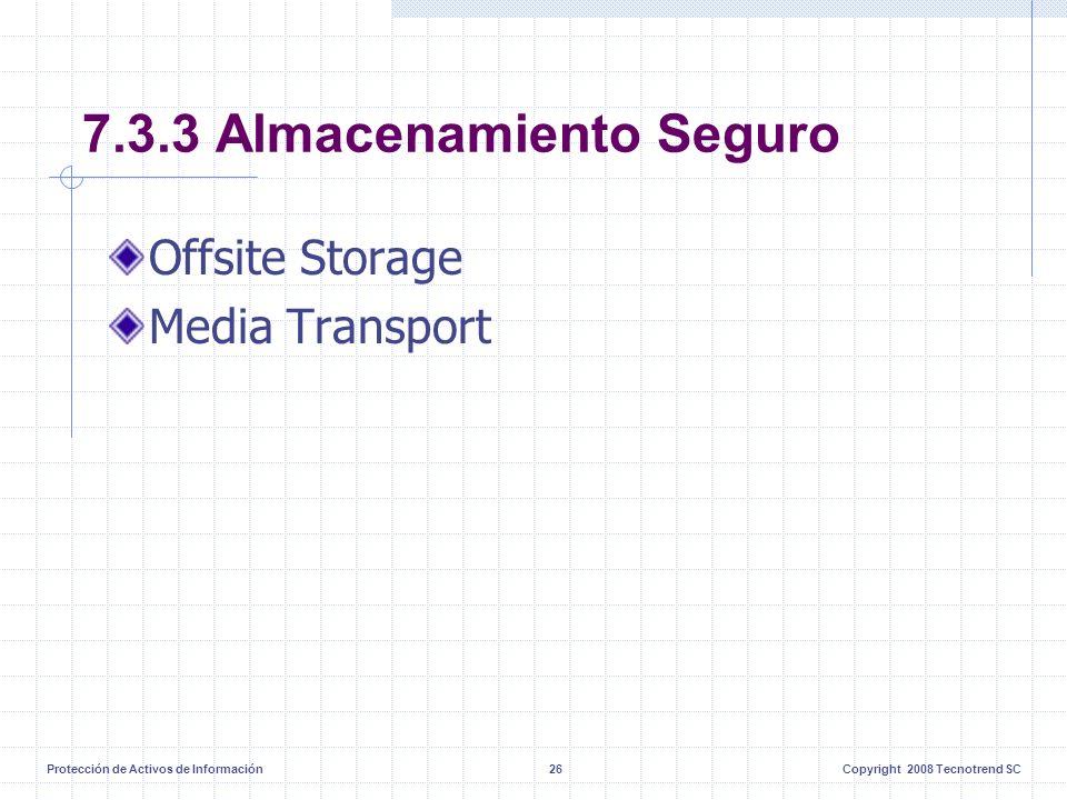 Protección de Activos de Información26Copyright 2008 Tecnotrend SC 7.3.3 Almacenamiento Seguro Offsite Storage Media Transport
