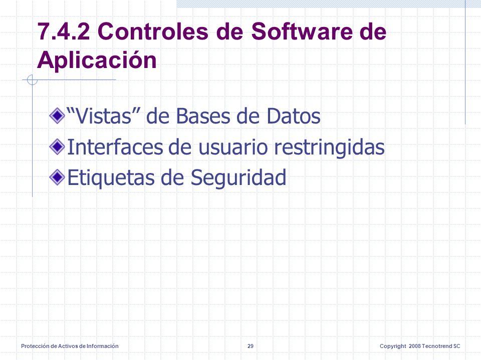 Protección de Activos de Información29Copyright 2008 Tecnotrend SC 7.4.2 Controles de Software de Aplicación Vistas de Bases de Datos Interfaces de usuario restringidas Etiquetas de Seguridad