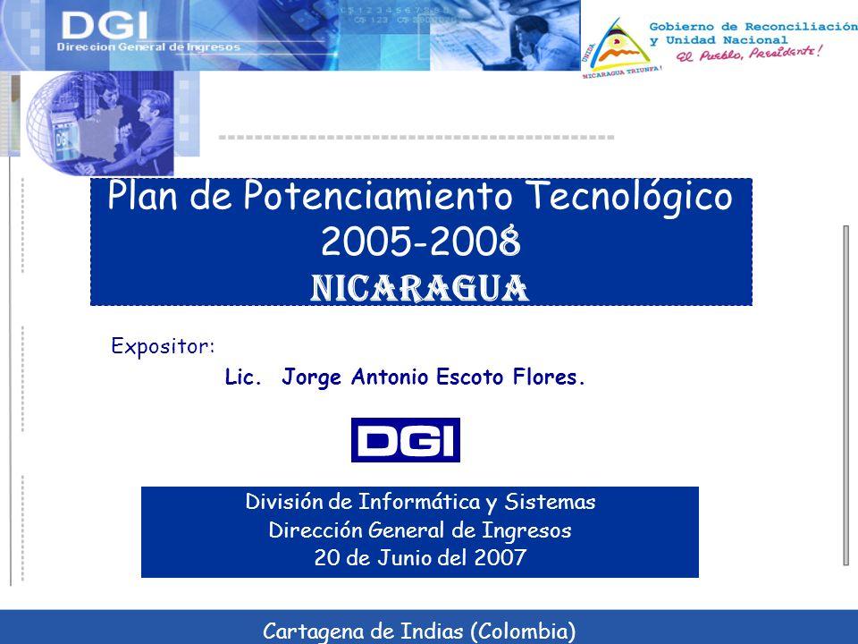 Plan de Potenciamiento Tecnológico 2005-200 8 NICARAGUA División de Informática y Sistemas Dirección General de Ingresos 20 de Junio del 2007 Expositor: Lic.