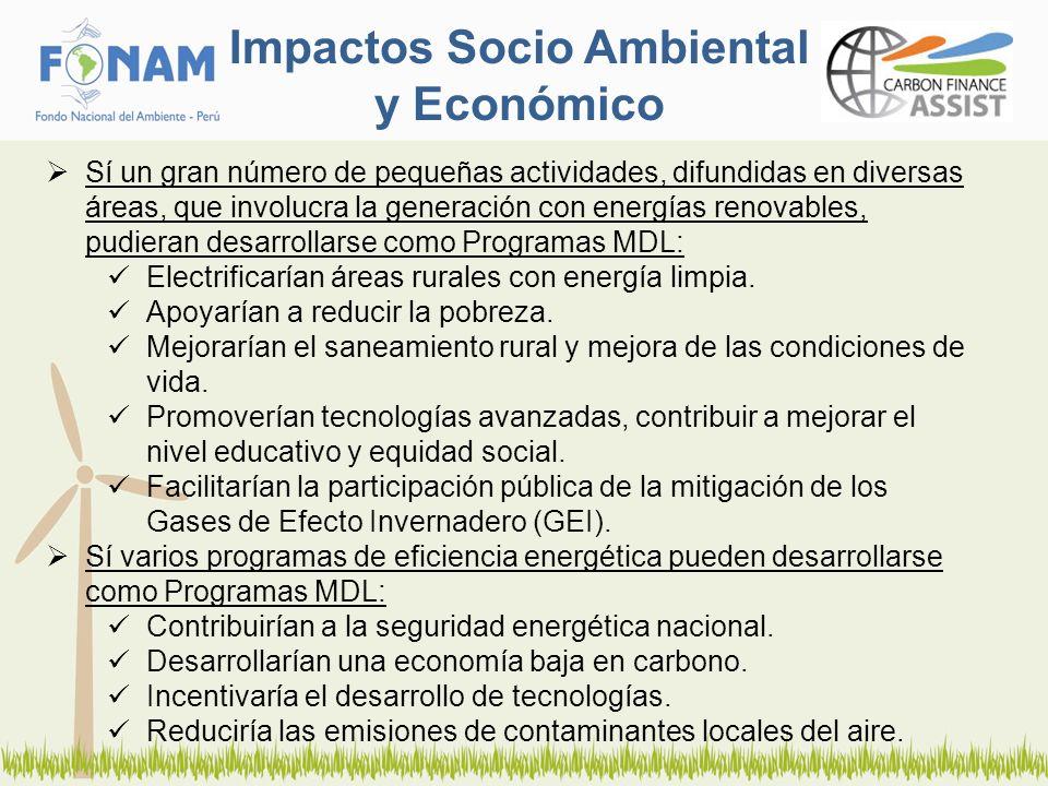 Impactos Socio Ambiental y Económico Sí un gran número de pequeñas actividades, difundidas en diversas áreas, que involucra la generación con energías renovables, pudieran desarrollarse como Programas MDL: Electrificarían áreas rurales con energía limpia.