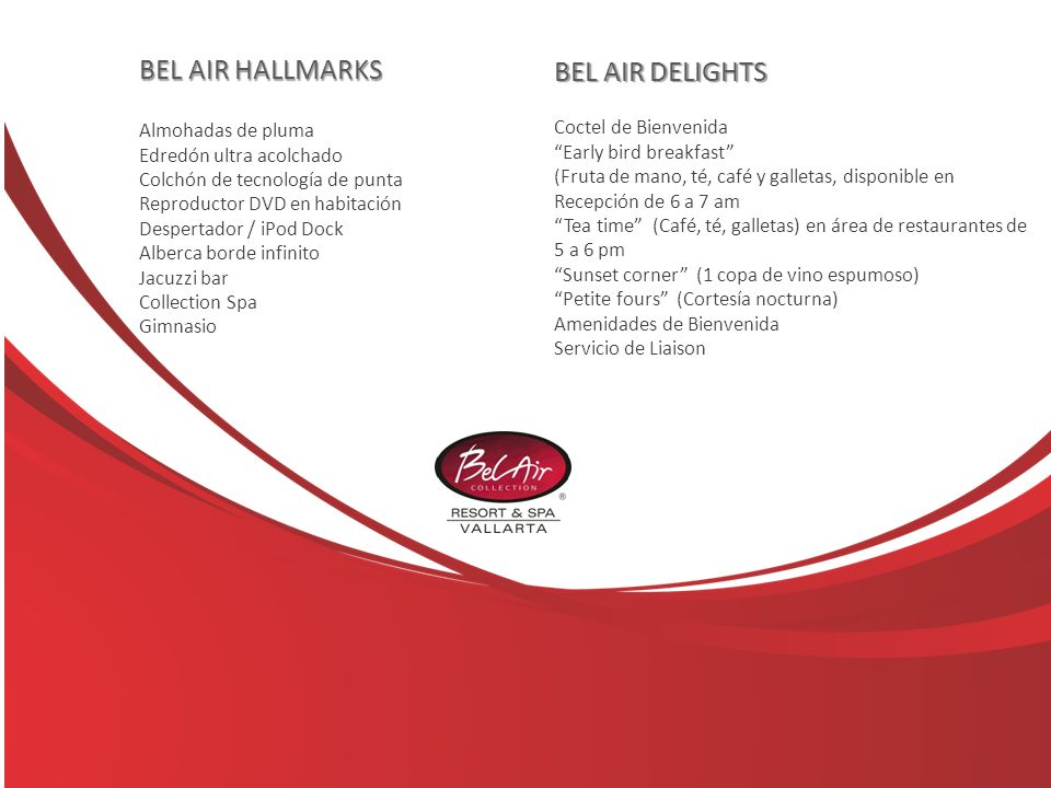 BEL AIR DELIGHTS BEL AIR DELIGHTS Coctel de Bienvenida Early bird breakfast (Fruta de mano, té, café y galletas, disponible en Recepción de 6 a 7 am T