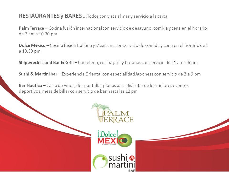 RESTAURANTES y BARES RESTAURANTES y BARES … Todos con vista al mar y servicio a la carta Palm Terrace – Cocina fusión internacional con servicio de de