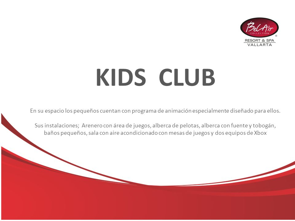 KIDS CLUB En su espacio los pequeños cuentan con programa de animación especialmente diseñado para ellos. Sus instalaciones; Arenero con área de juego