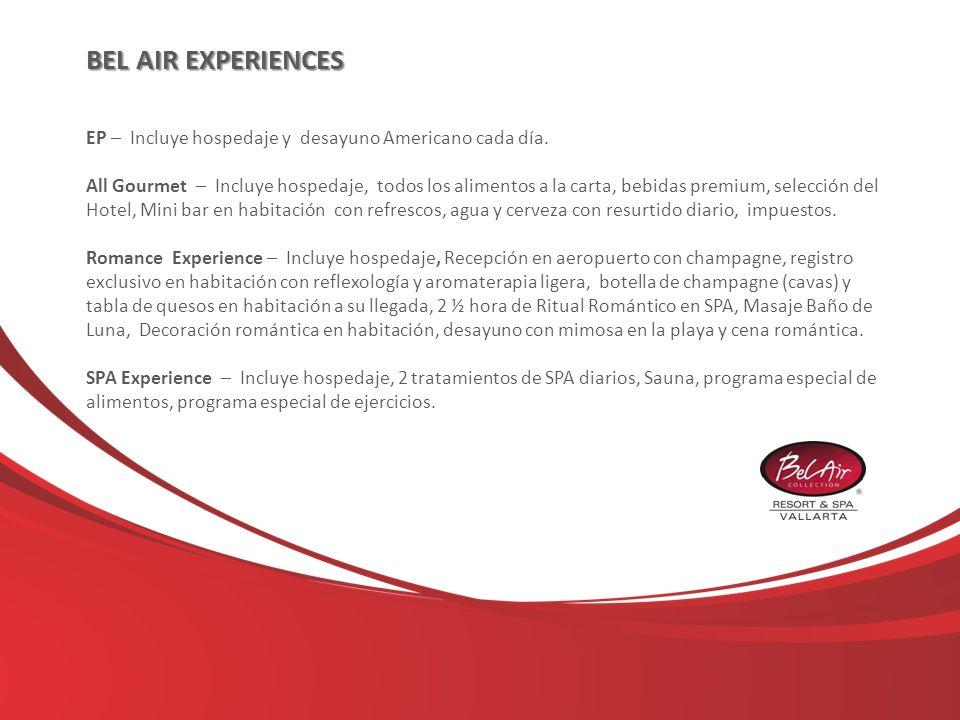 BEL AIR EXPERIENCES EP – Incluye hospedaje y desayuno Americano cada día. All Gourmet – Incluye hospedaje, todos los alimentos a la carta, bebidas pre