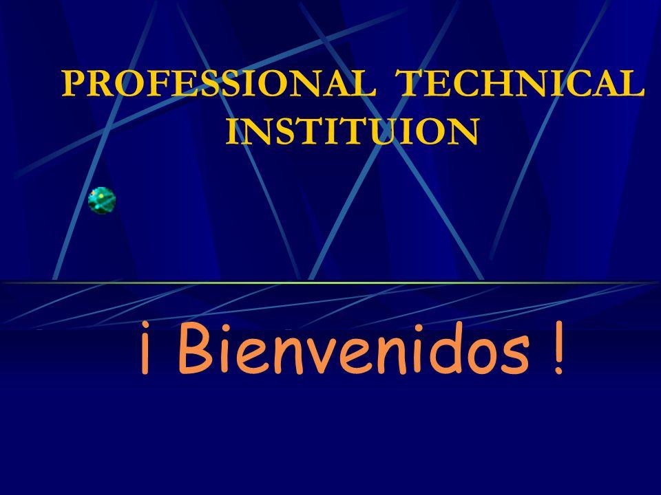 PROFESSIONAL TECHNICAL INSTITUION ¡ Bienvenidos !