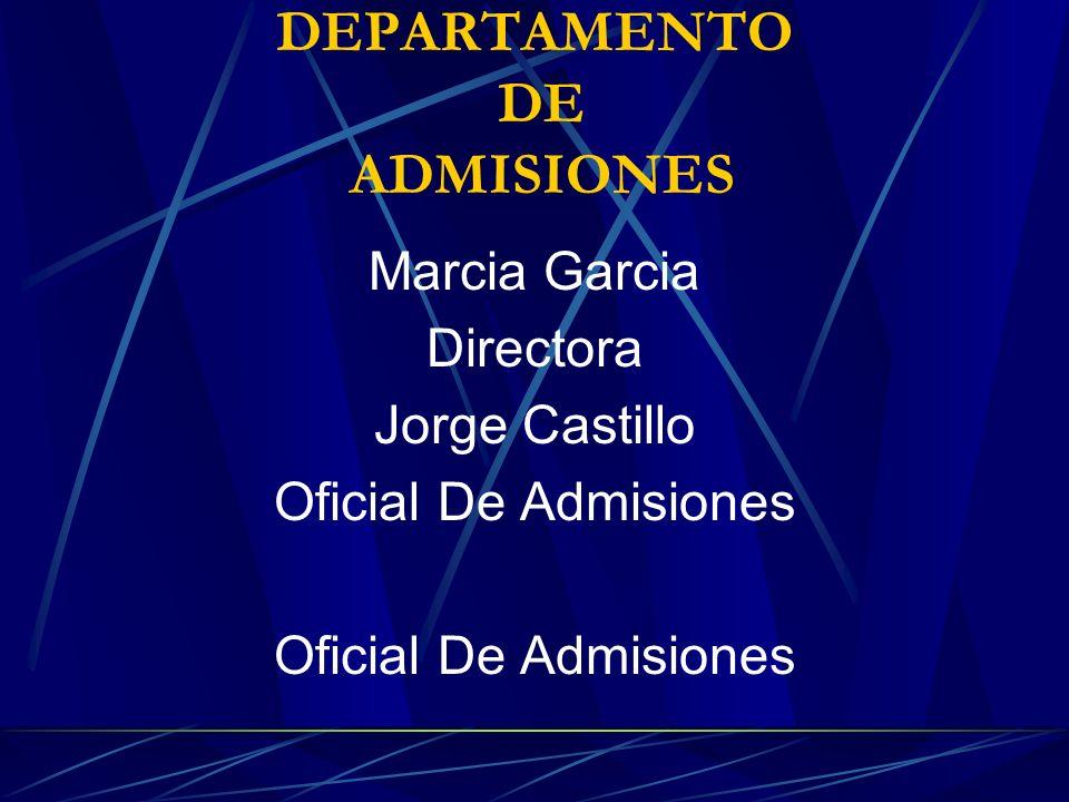 DEPARTAMENTO DE ADMISIONES Marcia Garcia Directora Jorge Castillo Oficial De Admisiones