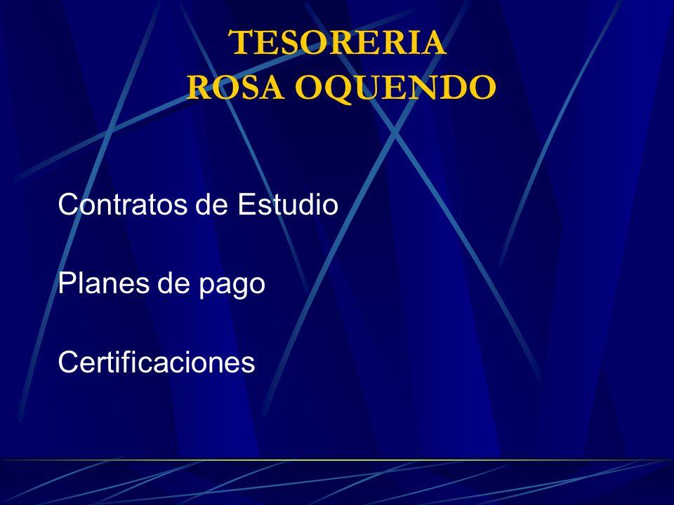 TESORERIA ROSA OQUENDO Contratos de Estudio Planes de pago Certificaciones