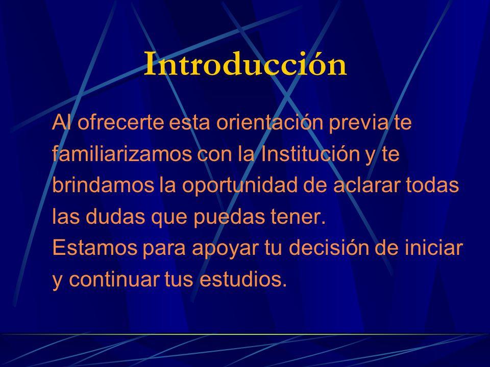Introducción Al ofrecerte esta orientación previa te familiarizamos con la Institución y te brindamos la oportunidad de aclarar todas las dudas que puedas tener.