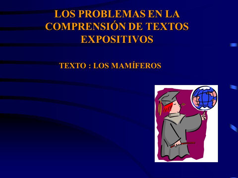 TEXTO : LOS MAMÍFEROS LOS PROBLEMAS EN LA COMPRENSIÓN DE TEXTOS EXPOSITIVOS