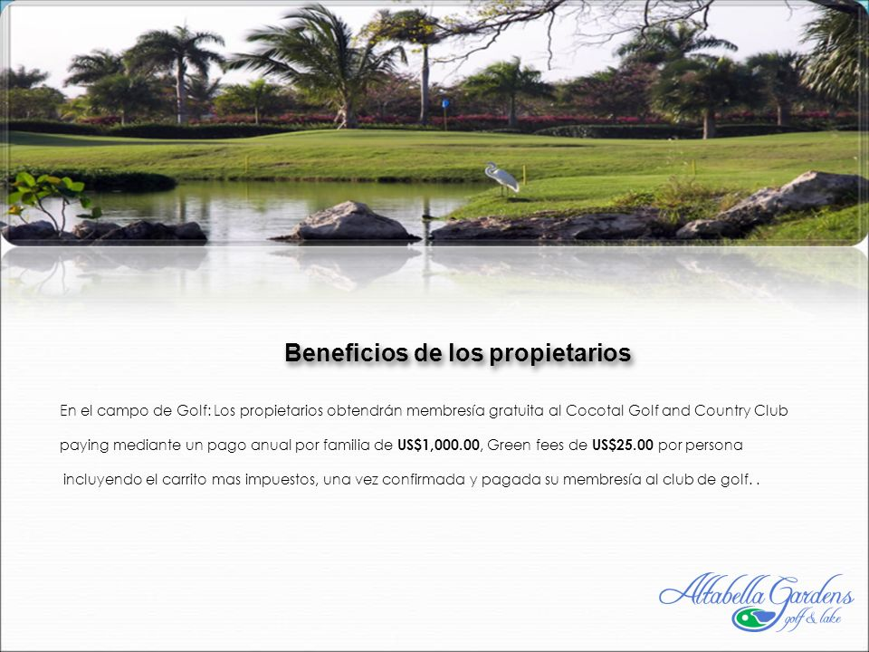 Beneficios de los propietarios En el campo de Golf: Los propietarios obtendrán membresía gratuita al Cocotal Golf and Country Club paying mediante un