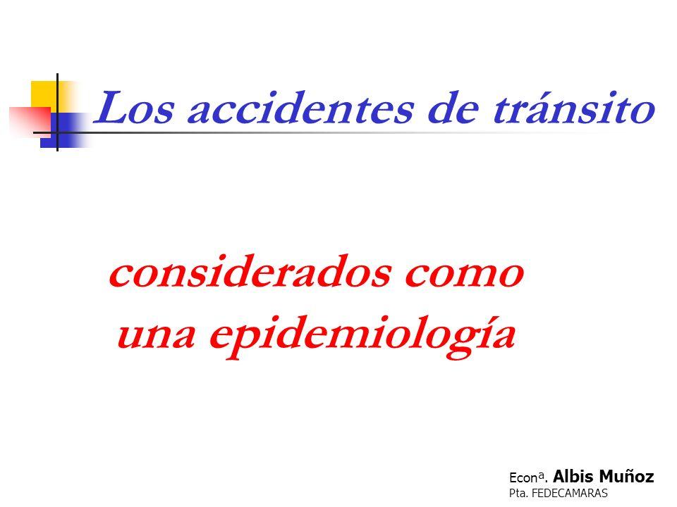 considerados como una epidemiología Los accidentes de tránsito Econª. Albis Muñoz Pta. FEDECAMARAS