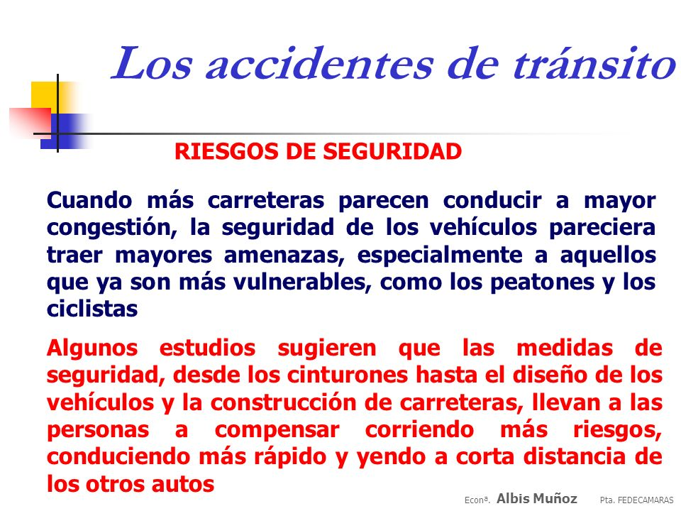 Econª. Albis Muñoz Pta. FEDECAMARAS Los accidentes de tránsito Costos a nivel mundial Alcanzan entre el 1% y el 3% del PIB Los países desarrollados es
