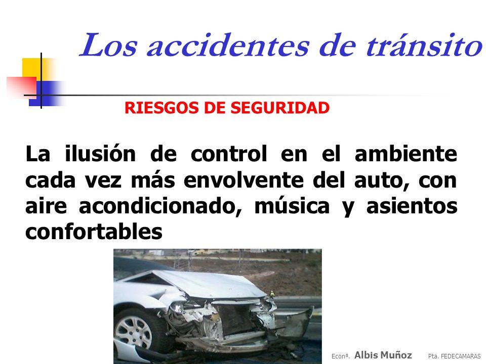Econª. Albis Muñoz Pta. FEDECAMARAS Los accidentes de tránsito Cuando más carreteras parecen conducir a mayor congestión, la seguridad de los vehículo