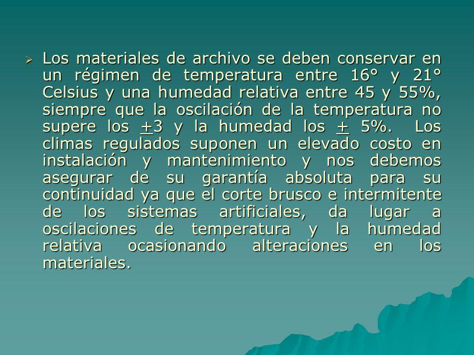 Los materiales de archivo se deben conservar en un régimen de temperatura entre 16° y 21° Celsius y una humedad relativa entre 45 y 55%, siempre que l