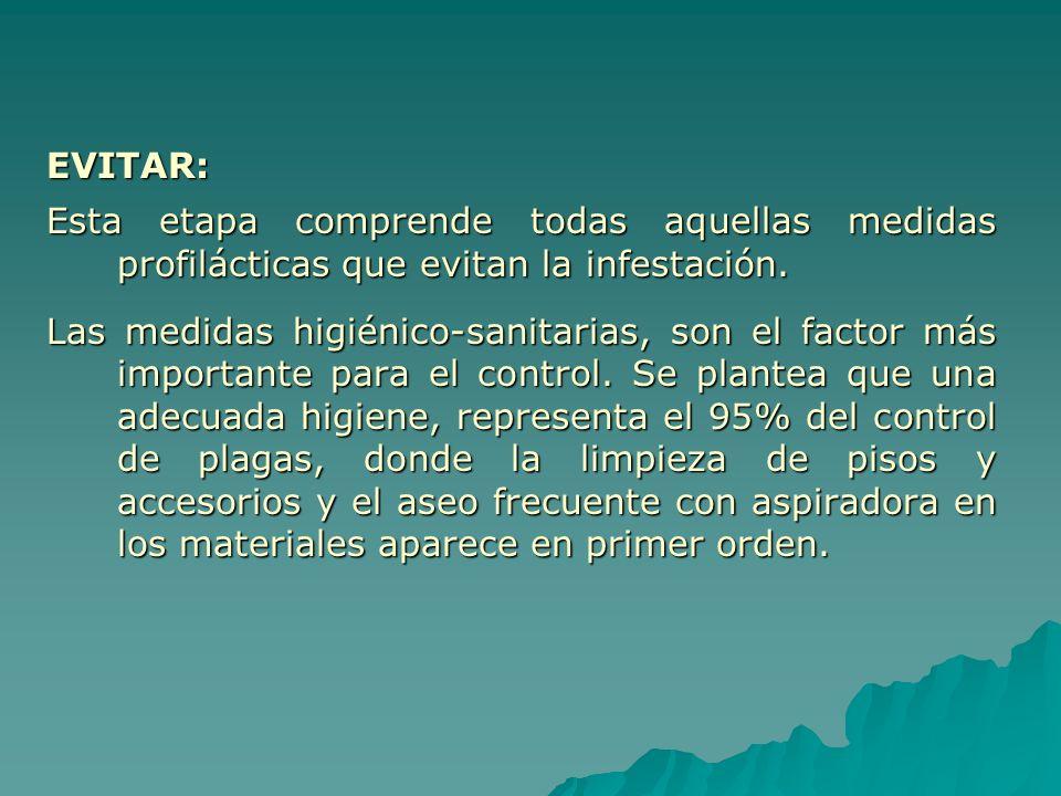 EVITAR: Esta etapa comprende todas aquellas medidas profilácticas que evitan la infestación. Las medidas higiénico-sanitarias, son el factor más impor