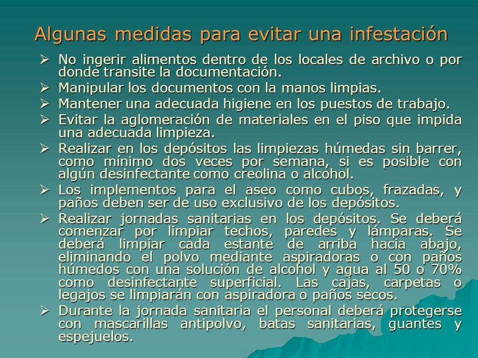 Algunas medidas para evitar una infestación No ingerir alimentos dentro de los locales de archivo o por donde transite la documentación. No ingerir al