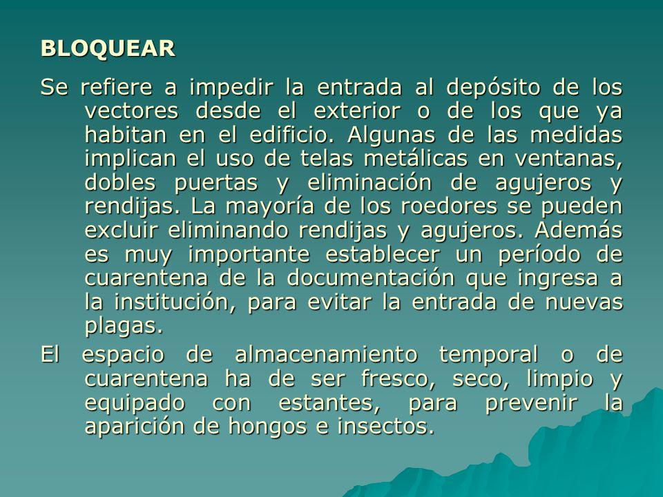 BLOQUEAR Se refiere a impedir la entrada al depósito de los vectores desde el exterior o de los que ya habitan en el edificio. Algunas de las medidas