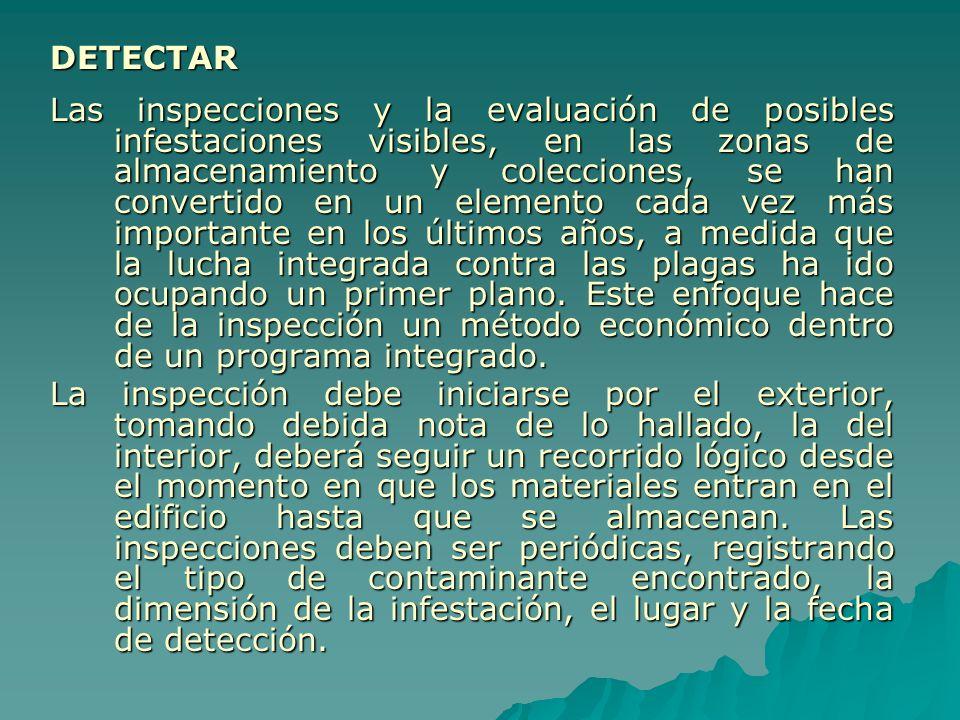 DETECTAR Las inspecciones y la evaluación de posibles infestaciones visibles, en las zonas de almacenamiento y colecciones, se han convertido en un el