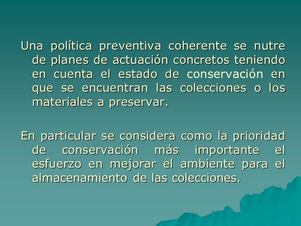 Una política preventiva coherente se nutre de planes de actuación concretos teniendo en cuenta el estado de en que se encuentran las colecciones o los