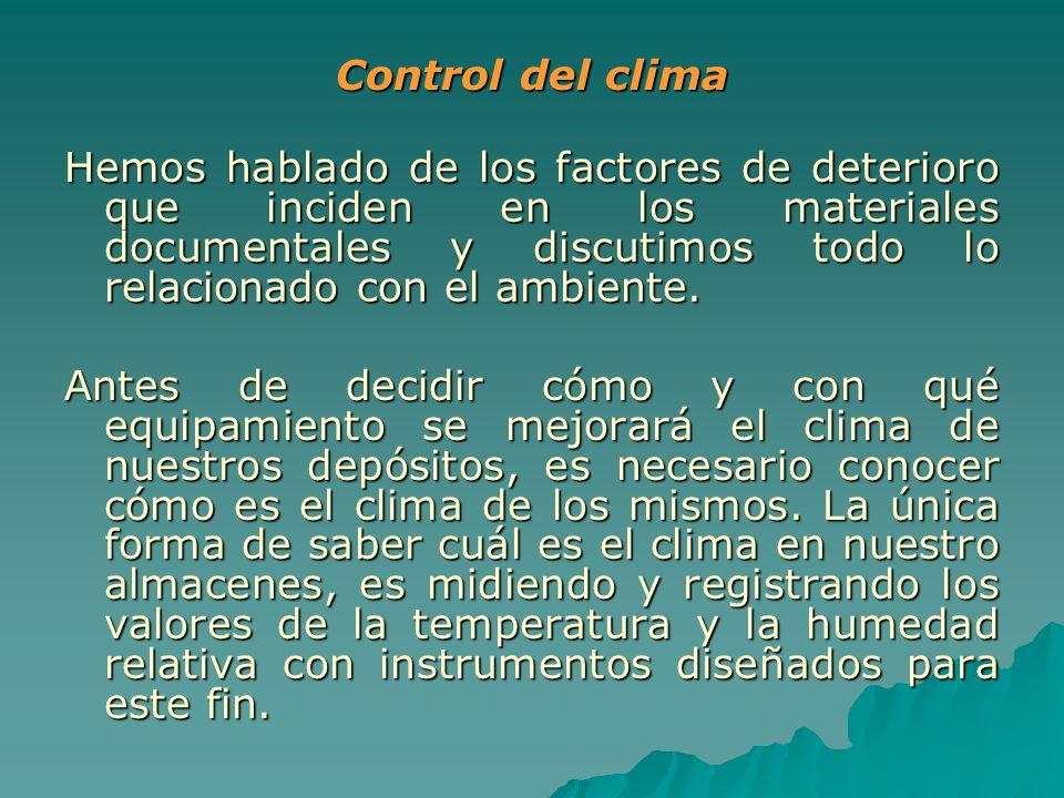 Control del clima Hemos hablado de los factores de deterioro que inciden en los materiales documentales y discutimos todo lo relacionado con el ambien