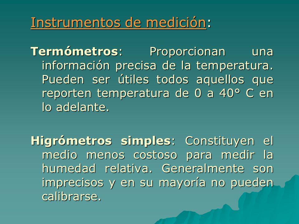Instrumentos de medición: Termómetros: Proporcionan una información precisa de la temperatura. Pueden ser útiles todos aquellos que reporten temperatu
