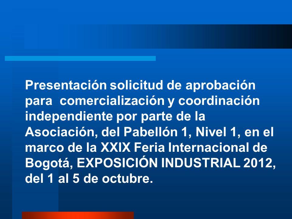 Presentación solicitud de aprobación para comercialización y coordinación independiente por parte de la Asociación, del Pabellón 1, Nivel 1, en el marco de la XXIX Feria Internacional de Bogotá, EXPOSICIÓN INDUSTRIAL 2012, del 1 al 5 de octubre.