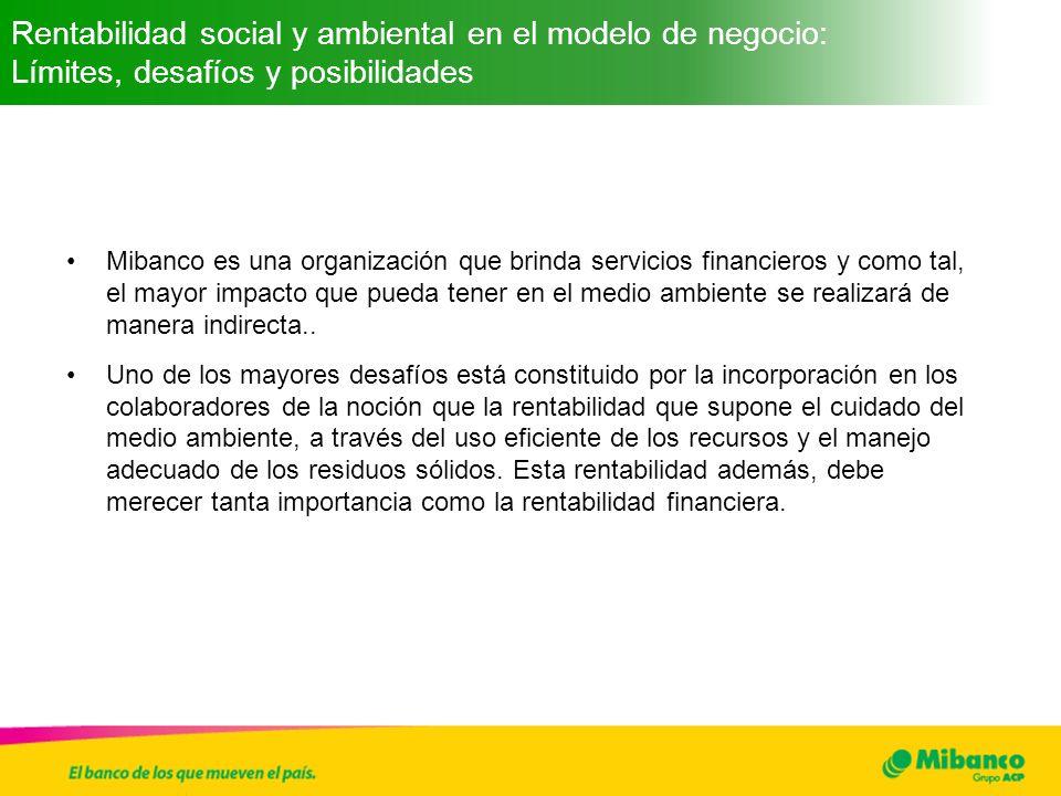 Rentabilidad social y ambiental en el modelo de negocio: Límites, desafíos y posibilidades Mibanco es una organización que brinda servicios financiero