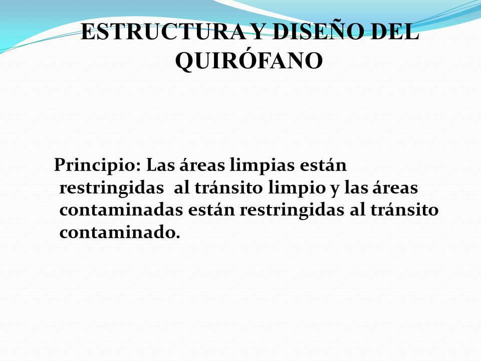 Principio: Las áreas limpias están restringidas al tránsito limpio y las áreas contaminadas están restringidas al tránsito contaminado. ESTRUCTURA Y D
