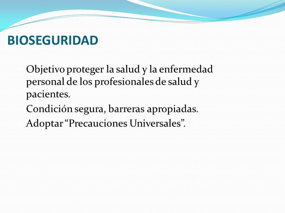 BIOSEGURIDAD Objetivo proteger la salud y la enfermedad personal de los profesionales de salud y pacientes. Condición segura, barreras apropiadas. Ado
