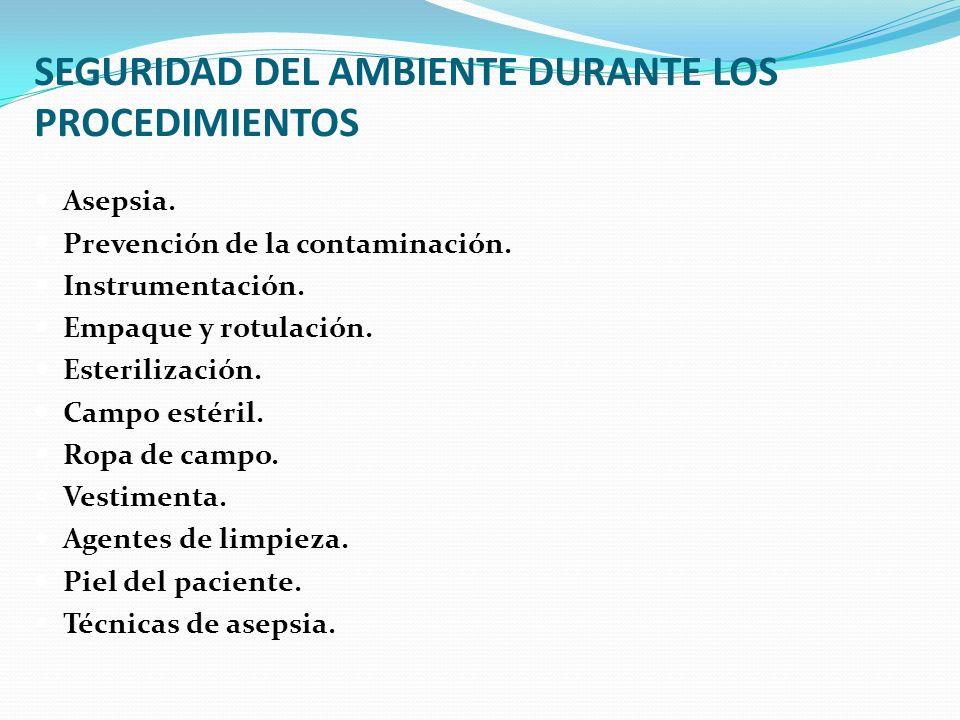 SEGURIDAD DEL AMBIENTE DURANTE LOS PROCEDIMIENTOS Asepsia. Prevención de la contaminación. Instrumentación. Empaque y rotulación. Esterilización. Camp
