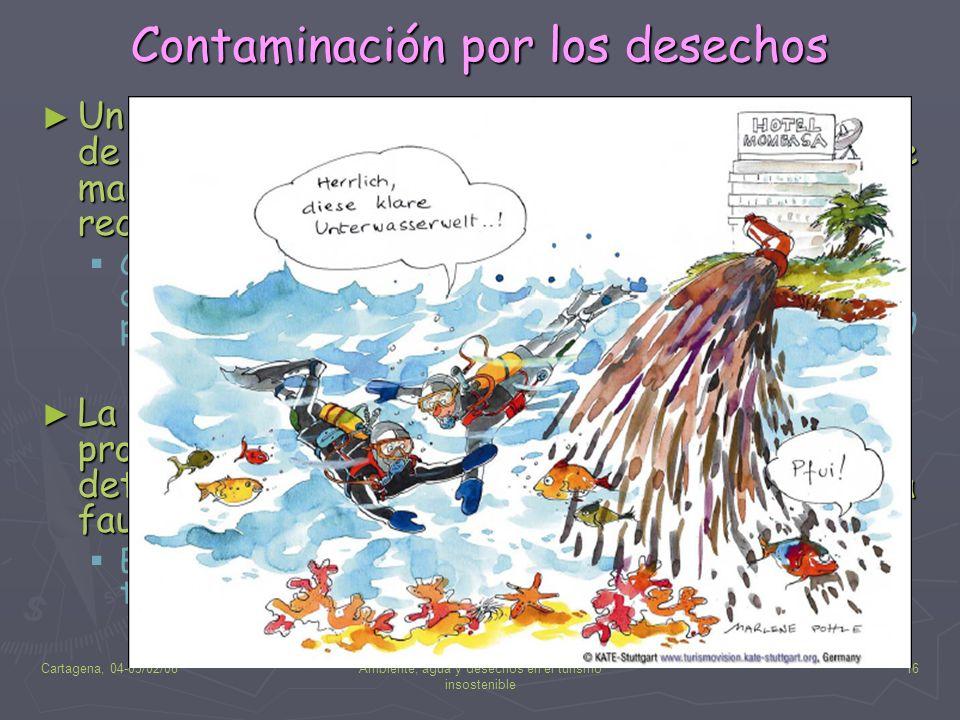 Cartagena, 04-05/02/08Ambiente, agua y desechos en el turismo insostenible 16 Contaminación por los desechos Un turista produce un promedio de mas de