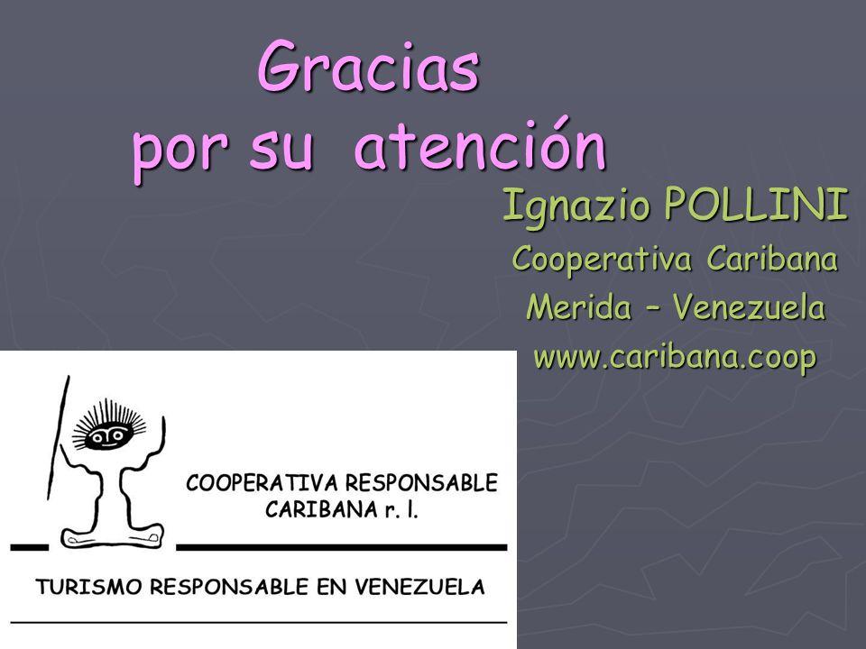 Gracias por su atención Ignazio POLLINI Cooperativa Caribana Merida – Venezuela www.caribana.coop