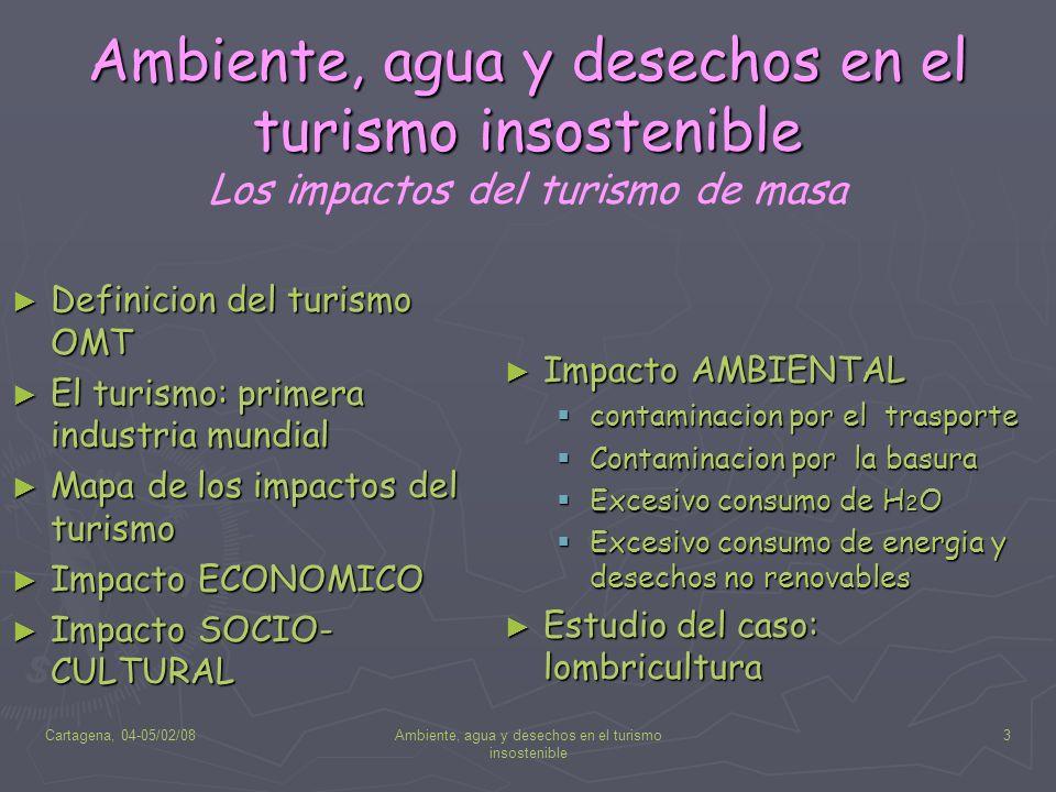 Cartagena, 04-05/02/08Ambiente, agua y desechos en el turismo insostenible 3 Ambiente, agua y desechos en el turismo insostenible Ambiente, agua y des