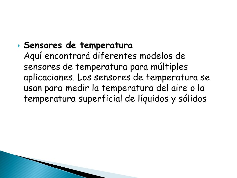 Sensores de temperatura Aquí encontrará diferentes modelos de sensores de temperatura para múltiples aplicaciones. Los sensores de temperatura se usan