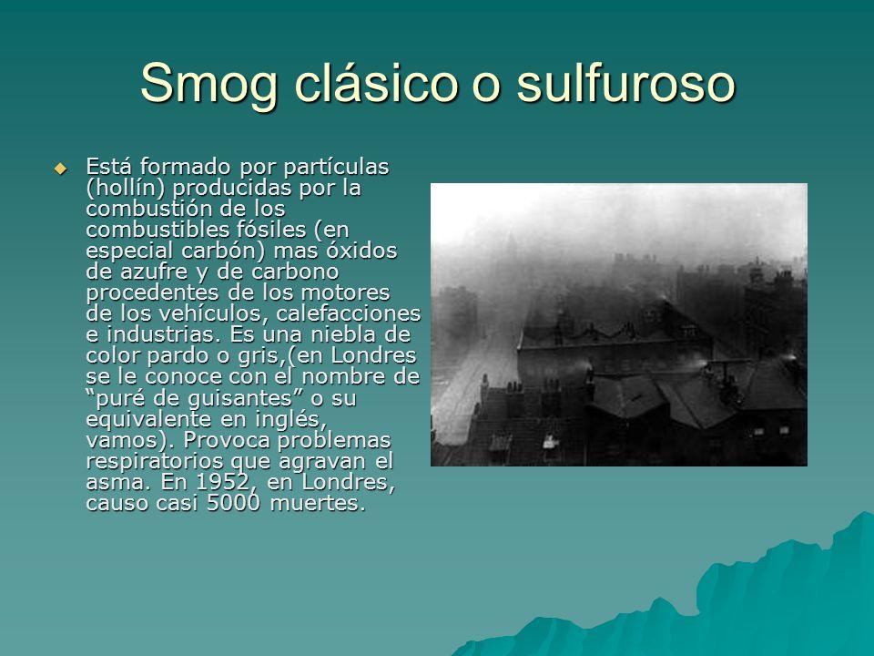 Smog clásico o sulfuroso Está formado por partículas (hollín) producidas por la combustión de los combustibles fósiles (en especial carbón) mas óxidos