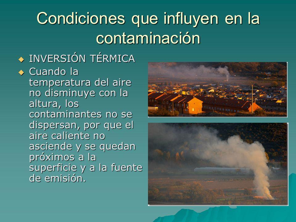 Condiciones que influyen en la contaminación INVERSIÓN TÉRMICA INVERSIÓN TÉRMICA Cuando la temperatura del aire no disminuye con la altura, los contam