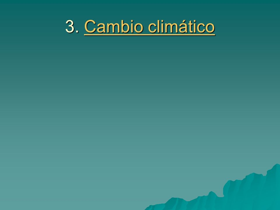 3. Cambio climático Cambio climáticoCambio climático