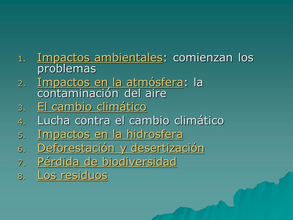 1. Impactos ambientales: comienzan los problemas Impactos ambientales Impactos ambientales 2. Impactos en la atmósfera: la contaminación del aire Impa