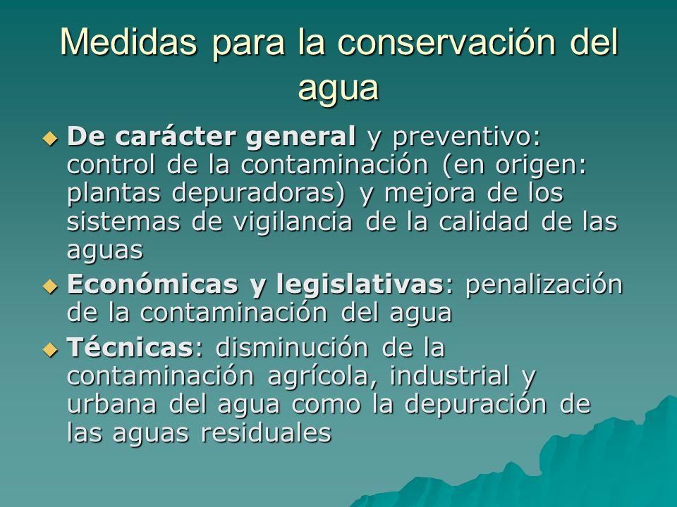 Medidas para la conservación del agua De carácter general y preventivo: control de la contaminación (en origen: plantas depuradoras) y mejora de los s