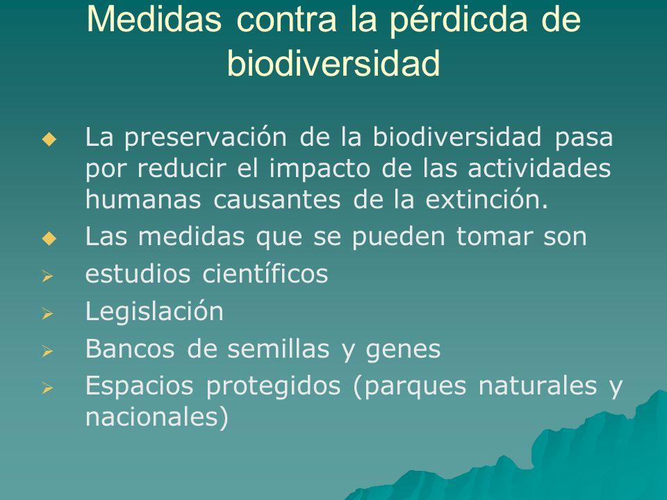Medidas contra la pérdicda de biodiversidad La preservación de la biodiversidad pasa por reducir el impacto de las actividades humanas causantes de la