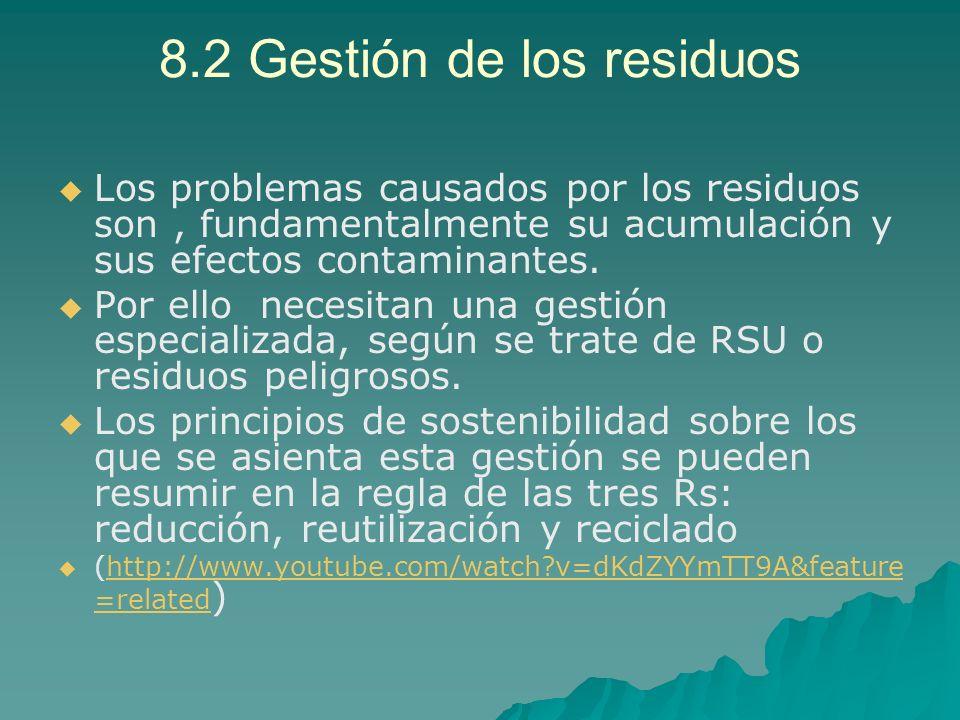 8.2 Gestión de los residuos Los problemas causados por los residuos son, fundamentalmente su acumulación y sus efectos contaminantes. Por ello necesit