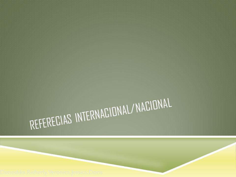 REFERECIAS INTERNACIONAL/NACIONAL Duneshka.Risherly.Veronica.Jessica.Doris