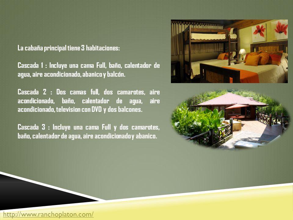 La cabaña principal tiene 3 habitaciones: Cascada 1 : Incluye una cama Full, baño, calentador de agua, aire acondicionado, abanico y balcón.