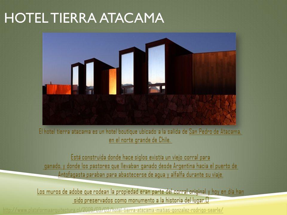 HOTEL TIERRA ATACAMA El hotel tierra atacama es un hotel boutique ubicado a la salida de San Pedro de Atacama, en el norte grande de Chile.