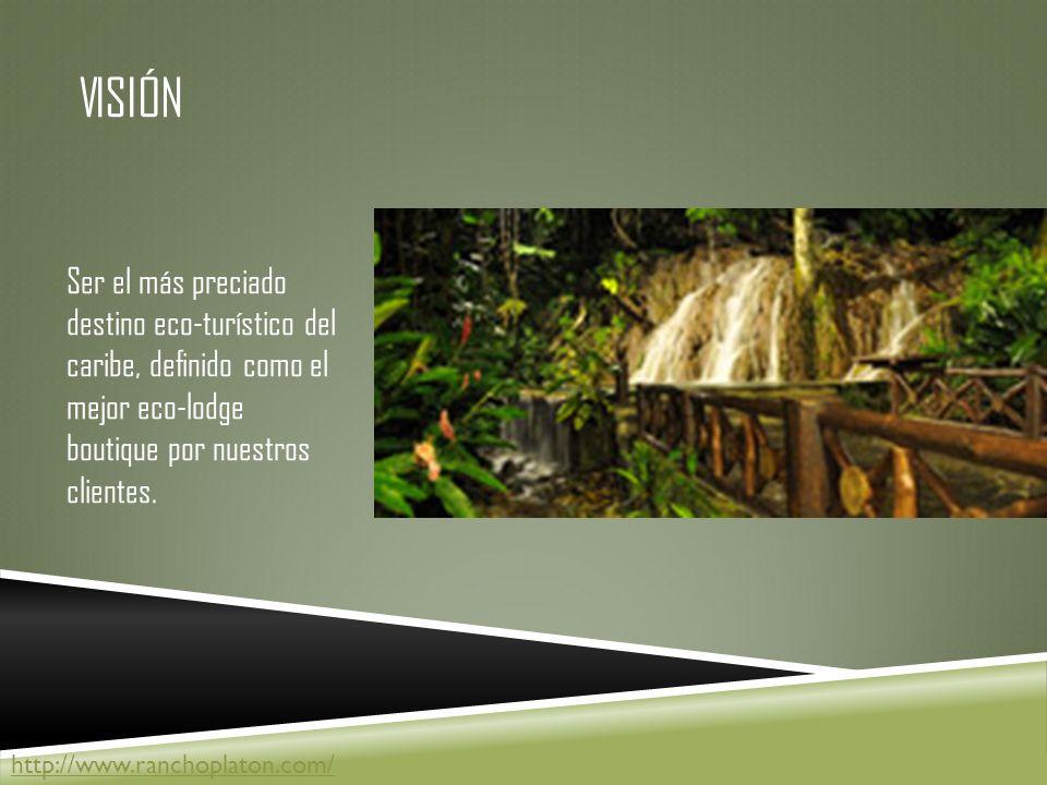 VISIÓN Ser el más preciado destino eco-turístico del caribe, definido como el mejor eco-lodge boutique por nuestros clientes.