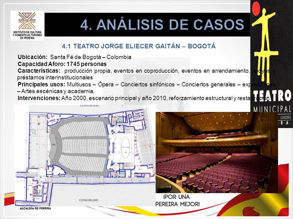 4.1 TEATRO JORGE ELIECER GAITÁN – BOGOTÁ Ubicación: Santa Fé de Bogotá – Colombia Capacidad Aforo: 1745 personas Características: producción propia, e