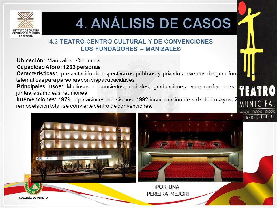 4.3 TEATRO CENTRO CULTURAL Y DE CONVENCIONES LOS FUNDADORES – MANIZALES Ubicación: Manizales - Colombia Capacidad Aforo: 1232 personas Características