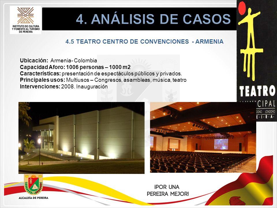 4.5 TEATRO CENTRO DE CONVENCIONES - ARMENIA Ubicación: Armenia- Colombia Capacidad Aforo: 1006 personas – 1000 m2 Características: presentación de esp