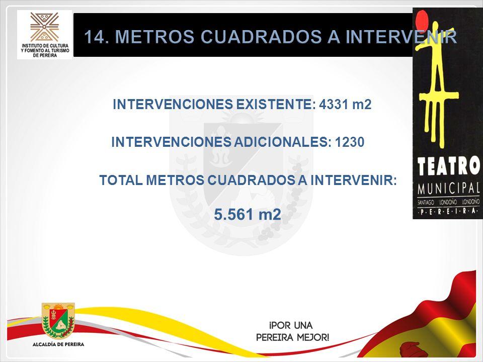 INTERVENCIONES EXISTENTE: 4331 m2 INTERVENCIONES ADICIONALES: 1230 TOTAL METROS CUADRADOS A INTERVENIR: 5.561 m2