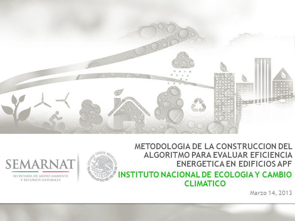 METODOLOGIA DE LA CONSTRUCCION DEL ALGORITMO PARA EVALUAR EFICIENCIA ENERGETICA EN EDIFICIOS APF INSTITUTO NACIONAL DE ECOLOGIA Y CAMBIO CLIMATICO Mar